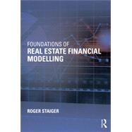 Foundations of Real Estate Financial Modelling by Staiger; Roger, 9781138025165