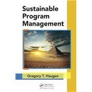 Sustainable Program Management by Haugan; Gregory T., 9781466575165