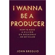 I Wanna Be a Producer by Breglio, John, 9781495045165