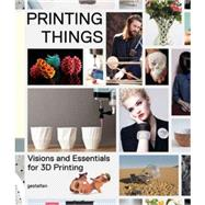 Printing Things: Visions and Essentials for 3d Printing by Warnier, Claire; Verbruggen, Dries; Ehmann, Sven; Klanten, Robert, 9783899555165