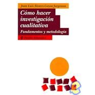 Como hacer investigacion cualitativa / How to do Qualitative Investigation: Fundamentos y Metodologia / Basis and Methodology by Alvarez, Juan L.; Jurgenson, Gayou, 9789688535165