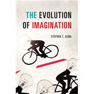 The Evolution of Imagination by Asma, Stephen T., 9780226225166