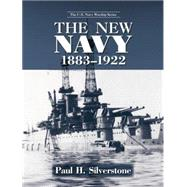 The New Navy, 1883-1922 by Silverstone,Paul, 9780415865166