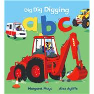 Dig Dig Digging ABC by Mayo, Margaret; Ayliffe, Alex, 9781627795166