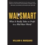 Wal-Smart : What It Really Takes to Profit in a Wal-Mart World by Marquard, William H., 9780071475167