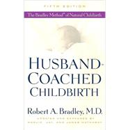 Husband-Coached Childbirth (Fifth Edition) by BRADLEY, ROBERT A. MDHATHAWAY, MARJIE, 9780553385168
