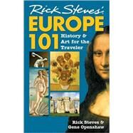 Rick Steves? Europe 101 History and Art for the Traveler by Steves, Rick; Openshaw, Gene, 9781566915168