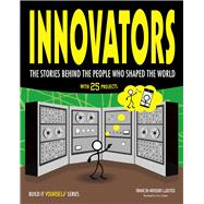 Innovators The Stories Behind the  People Who Shaped the World by Amidon Lusted, Marcia; Casteel, Tom, 9781619305168