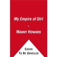 My Empire of Dirt : How One Man Turned His Big-City Backyard into a Farm by Manny Howard, 9781416585169