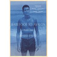 Barefoot to Avalon A Brother's Story by Payne, David, 9780802125170