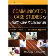 Communication Case Studies for Health Care Professionals: An Applied Approach by Pagano, Michael P., Ph.D., 9780826125170