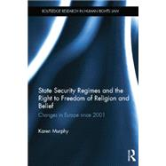 State Security Regimes and the Right to Freedom of Religion and Belief: Changes in Europe Since 2001 by Murphy; Karen, 9781138805170