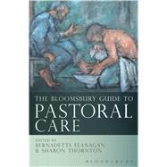 The Bloomsbury Guide to Pastoral Care by Flanagan, Bernadette; Thornton, Sharon, 9781441125170