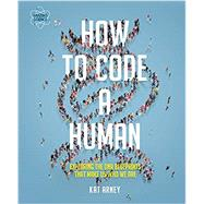 How to Code a Human Exploring the DNA Blueprints That Make Us Who We Are by Arney, Kat, 9780233005171
