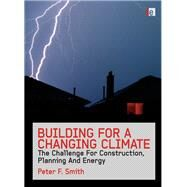 Building for a Changing Climate: The Challenge for Construction, Planning and Energy by Smith; Peter F., 9781138965171