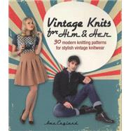 Vintage Knits for Him & Her: 30 Modern Knitting Patterns for Stylish Vintage Knitwear by England, Ame, 9781446305171