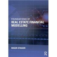 Foundations of Real Estate Financial Modelling by Staiger; Roger, 9781138025172