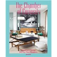 The Chamber of Curiosity: Apartment Design and the New Elegance by Ehmann, Sven; Klanten, Robert; Borges, Sofia; Moreno, Shonquis, 9783899555172