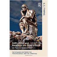 Carl Jung and Maximus the Confessor on Psychic Development: The dynamics between the æpsychologicalÆ and the æspiritualÆ by Tympas; Grigorios, 9780415625173