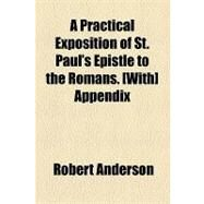 A Practical Exposition of St. Paul's Epistle to the Romans [With] Appendix by Anderson, Robert, 9781154615173