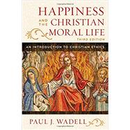 Happiness and the Christian Moral Life by Wadell, Paul J., 9781442255173