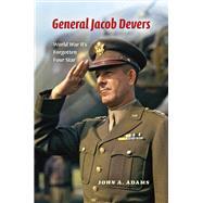 General Jacob Devers: World War Ii's Forgotten Four Star by Adams, John A., 9780253015174