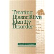 Treating Dissociative Identity Disorder: The Power of the Collective Heart by Krakauer,Sarah Y., 9781138005174