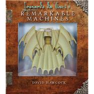 Leonardo da Vinci's Remarkable Machines by Hawcock, David, 9781626865174