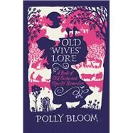 Old Wives' Lore by Bloom, Polly, 9781782435174