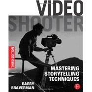 Video Shooter: Mastering Storytelling Techniques by Braverman; Barry, 9780240825175
