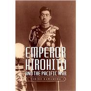 Emperor Hirohito and the Pacific War by Kawamura, Noriko, 9780295995175