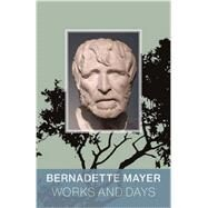 Works and Days by Mayer, Bernadette, 9780811225175