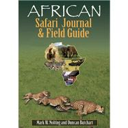 African Safari Journal And Field Guide A Wildlife Guide, Trip Organizer, Map Directory, Safari Directory, Phrase Book, Safari Diary And Wildlife Checklist - All