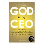 God Is My Ceo: Following God's Principles in a Bottom-line World by Julian, Larry, 9781440565175