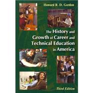 The History and Growth of Career and Technical Education in America by Gordon, Howard R. D., 9781577665175