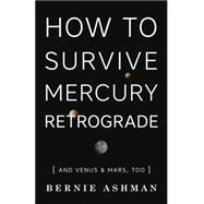How to Survive Mercury Retrograde by Ashman, Bernie, 9780738745176