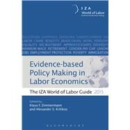 Evidence-based Policy Making in Labor Economics The IZA World of Labor Guide 2015 by Zimmerman, Klaus; Kritikos, Alexander, 9781472925176