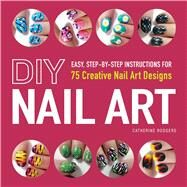 DIY Nail Art by Rodgers, Catherine, 9781440545177