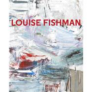 Louise Fishman by Posner, Helaine; Fishman, Louise (ART); Moyer, Carrie (CON); Princenthal, Nancy (CON); Schaffner, Ingrid (CON), 9783791355177