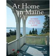 At Home in Maine: Houses Designed to Fit the Land by Glass, Christopher; Brink, Brian Vanden, 9781608935178