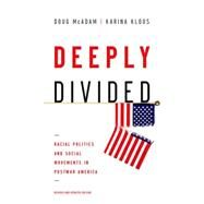 Deeply Divided Racial Politics and Social Movements in Postwar America by McAdam, Doug; Kloos, Karina, 9780190465179