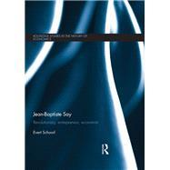 Jean-Baptiste Say: Revolutionary, Entrepreneur, Economist by Schoorl; Evert, 9780415665179