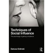 Techniques of Social Influence: The Psychology of Gaining Compliance by Dolinski; Dariusz, 9781138815179