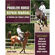 The Riding Horse Repair Manual Not the Horse You Want? Create Him from What You Have by Payne, Doug, 9781570765179