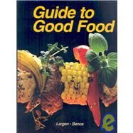Guide To Good Food by Largen, Velda L.; Bence, Deborah L., 9781590705179