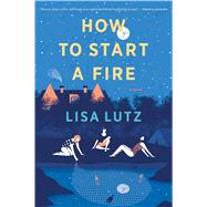 How to Start a Fire by Lutz, Lisa, 9780544705180