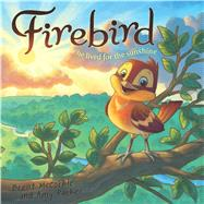 Firebird he lived for the sunshine by McCorkle, Brent; Parker, Amy; Corley, Rob; Vollmer, Chuck, 9781462745180
