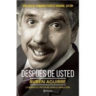 Después de usted: Las Memorias Del Professor Mas Querido De America Latina by Aguirre, Rubén, 9786070725180