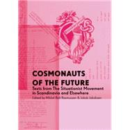 Cosmonauts of the Future: Texts from the Situationist Movement in Scandinavia and Elsewhere by Rasmussen, Mikkel Bolt; Jakobsen, Jakob, 9788799365180
