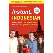 Instant Indonesian: How to Express 1,000 Different Ideas, With Just 100 Key Words and Phrases by Robson, Stuart; Millie, Julian; Davidsen, Katherine (CON), 9780804845182